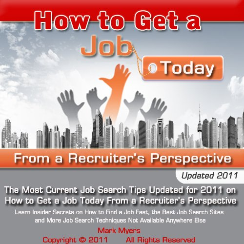 How to Get a Job Today From a Recruiter's Perspective--Updated for 2011--The Most Current Job Search Tips Guide on How to Get a Job Today Learn Insider ... Techniques Not Available Anywhere Else