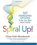 Spiral Up!: 127 Energizing Options to be your best right now