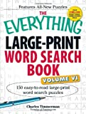 The Everything® Large-Print Word Search Book, VoumeVI: 150 easy-to-read large-print word search puzzles: 6 (Everything (Hobbies & Games))