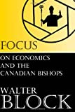 Focus on Economics and the Canadian Bishops (1482615916) by Block, Walter