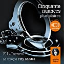 Cinquante nuances plus claires (Trilogie Fifty Shades 3) | Livre audio Auteur(s) : E. L. James Narrateur(s) : Séverine Cayron