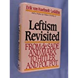 Leftism Revisited: From De Sade and Marx to Hitler and Pol Potby Erik Von Kuehnelt-Leddihn