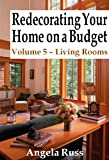 Redecorating Your Home on a Budget - Volume 5 - Living Rooms