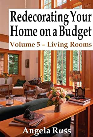 Redecorating Your Home On A Budget Volume 5 Living Rooms Ebook Angela Russ