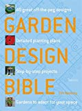 Garden Design Bible: 40 great off-the-peg designs - Detailed planting plans - Step-by-step projects - Gardens to adapt for your space