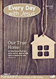 Every Day With Jesus May-June 2015: Our True Home