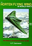 The Horten Flying Wing in World War II: The History & Development of the Ho 229 (Schiffer Military History) (0887403573) by H. P. Dabrowski