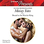 Bound to the Warrior King   Maisey Yates