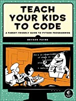 Teach Your Kids to Code: A Parent-Friendly Guide to Python Programming Front Cover