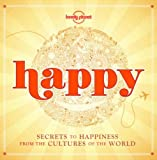 Happy (mini edition): Secrets to Happiness from the Cultures of the World (Lonely Planet General Reference)