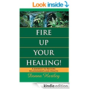 Fire Up Your Healing: A Journey to Restore Relationships and Health