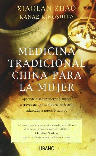Medicina tradicional china para la mujer: Aprende a sanar cuerpo y mente a través de una sabiduría ancestral adaptada a nuestro tiempo (Medicinas Complementarias)