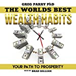 Millionaire Mind: The World's Best Wealth Habits: Your Path to Prosperity, Financial Freedom, Wealth Secrets, Millionaire Mind, Get Rich Now | Greg Parry PhD