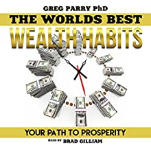 Millionaire Mind: The World's Best Wealth Habits: Your Path to Prosperity, Financial Freedom, Wealth Secrets, Millionaire Mind, Get Rich Now Audiobook by Greg Parry PhD Narrated by Brad Gilliam