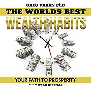 Millionaire Mind: The World's Best Wealth Habits: Your Path to Prosperity, Financial Freedom, Wealth Secrets, Millionaire Mind, Get Rich Now Hörbuch von Greg Parry PhD Gesprochen von: Brad Gilliam