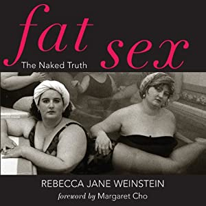 Fat Sex: The Naked Truth | [Rebecca Jane Weinstein]
