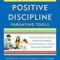 Positive Discipline Parenting Tools: The 49 Most Effective Methods to Stop Power Struggles, Build Communication, and Raise Empowered, Capable Kids Audiobook by Jane Nelsen, Mary Nelsen Tamborski, Brad Ainge Narrated by Kimberly Farr, Kathleen McInerney, Fred Sanders
