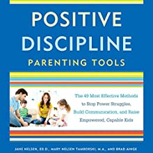Positive Discipline Parenting Tools: The 49 Most Effective Methods to Stop Power Struggles, Build Communication, and Raise Empowered, Capable Kids | Livre audio Auteur(s) : Jane Nelsen, Mary Nelsen Tamborski, Brad Ainge Narrateur(s) : Kimberly Farr, Kathleen McInerney, Fred Sanders