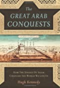 Amazon.com: The Great Arab Conquests: How the Spread of Islam Changed the World We Live In (9780306815850): Hugh Kennedy: Books