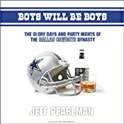 Boys Will Be Boys: The Glory Days and Party Nights of the Dallas Cowboys Dynasty | [Jeff Pearlman]
