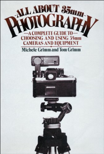 All About 35Mm Photography: A Complete Guide to Choosing and Using 35Mm Cameras and Equipment PDF