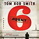 Agent 6 (       UNABRIDGED) by Tom Rob Smith Narrated by Dennis Boutsikaris