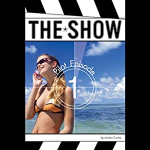 The Show: #1, Pilot Episode | [Jordan Cooke]