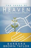 The Seeds of Heaven: Sermons on the Gospel of Matthew (0664228860) by Taylor, Barbara Brown