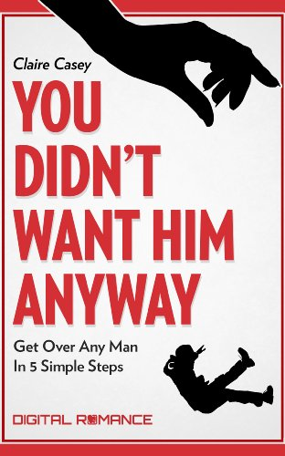you-didnt-want-him-anyway-get-over-any-man-in-5-simple-steps