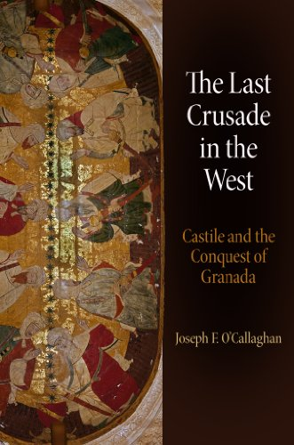 The Last Crusade in the West: Castile and the Conquest of Granada (The Middle Ages Series)