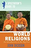 A Spectator's Guide to World Religions: An Introduction to the Big Five (Spectator's Guides)