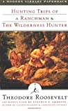 Hunting Trips of a Ranchman & The Wilderness Hunter (0375751521) by Roosevelt, Theodore