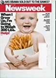 Newsweek, May 14, 2012: When I Grow Up, Im Going to Weigh 300 Lbs. + Has Obama Sold Out to the Bansk?