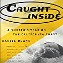 Caught Inside: A Surfer's Year on the California Coast (       UNABRIDGED) by Daniel Duane Narrated by James Patrick Cronin