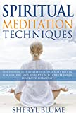 Spiritual Meditation Techniques: The Proven Step-by-Step Spiritual Meditation for Healing and Relaxation to Create Inner Peace and Harmony (spiritual meditation, ... meditation techniques, spirituality..)