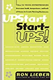 Upstart Start-Ups!: How 34 Young Entrepreneurs Overcame Youth, Inexperience, and Lack of Money to Create Thriving Businesses