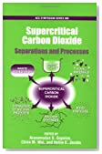 Supercritical Carbon Dioxide: Separations and Processes (ACS Symposium Series)
