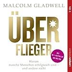 Überflieger: Warum manche Menschen erfolgreich sind - und andere nicht | Malcolm Gladwell