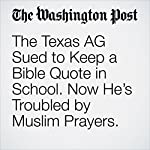 The Texas AG Sued to Keep a Bible Quote in School. Now He's Troubled by Muslim Prayers. | Avi Selk