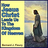 img - for How Jesus Christ Leads Us to the Kingdom of Heaven: Called into Life by the Light Series, Book 1 book / textbook / text book