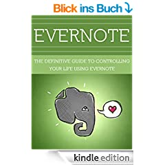 Evernote: The Definitive Guide to Controlling Your Life using Evernote (Procrastination, Productivity, Self Discipline, Time Management, Habit) (English Edition)