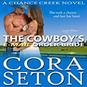 The Cowboy's E-Mail Order Bride: The Cowboys of Chance Creek Book 1 | [Cora Seton]