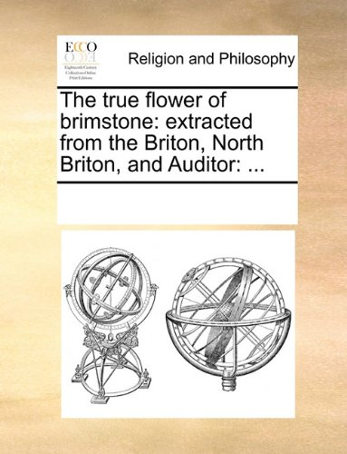 The true flower of brimstone: extracted from the Briton, North Briton, and Auditor: ...