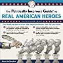 The Politically Incorrect Guide to Real American Heroes (       UNABRIDGED) by Brion McClanahan Narrated by Tom Weiner