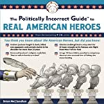The Politically Incorrect Guide to Real American Heroes   Brion McClanahan