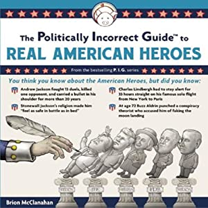 The Politically Incorrect Guide to Real American Heroes Audiobook