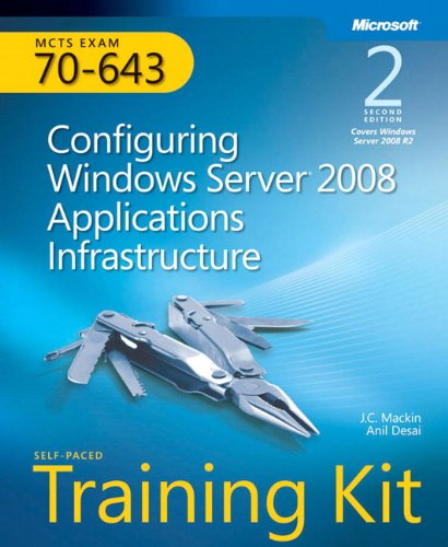 Mcts Self-Paced Training Kit (Exam 70-643): Configuring Windows Server 2008 Applications Infrastructure (2Nd Edition) (Microsoft Press Training Kit)