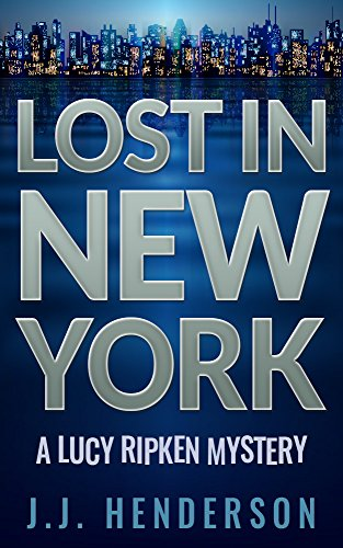 Lost in New York: A Lucy Ripken Mystery (The Lucy Ripken Mysteries Book 5)