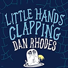 Little Hands Clapping Audiobook by Dan Rhodes Narrated by Kris Dyer