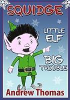 Squidge: Little Elf, Big Trouble